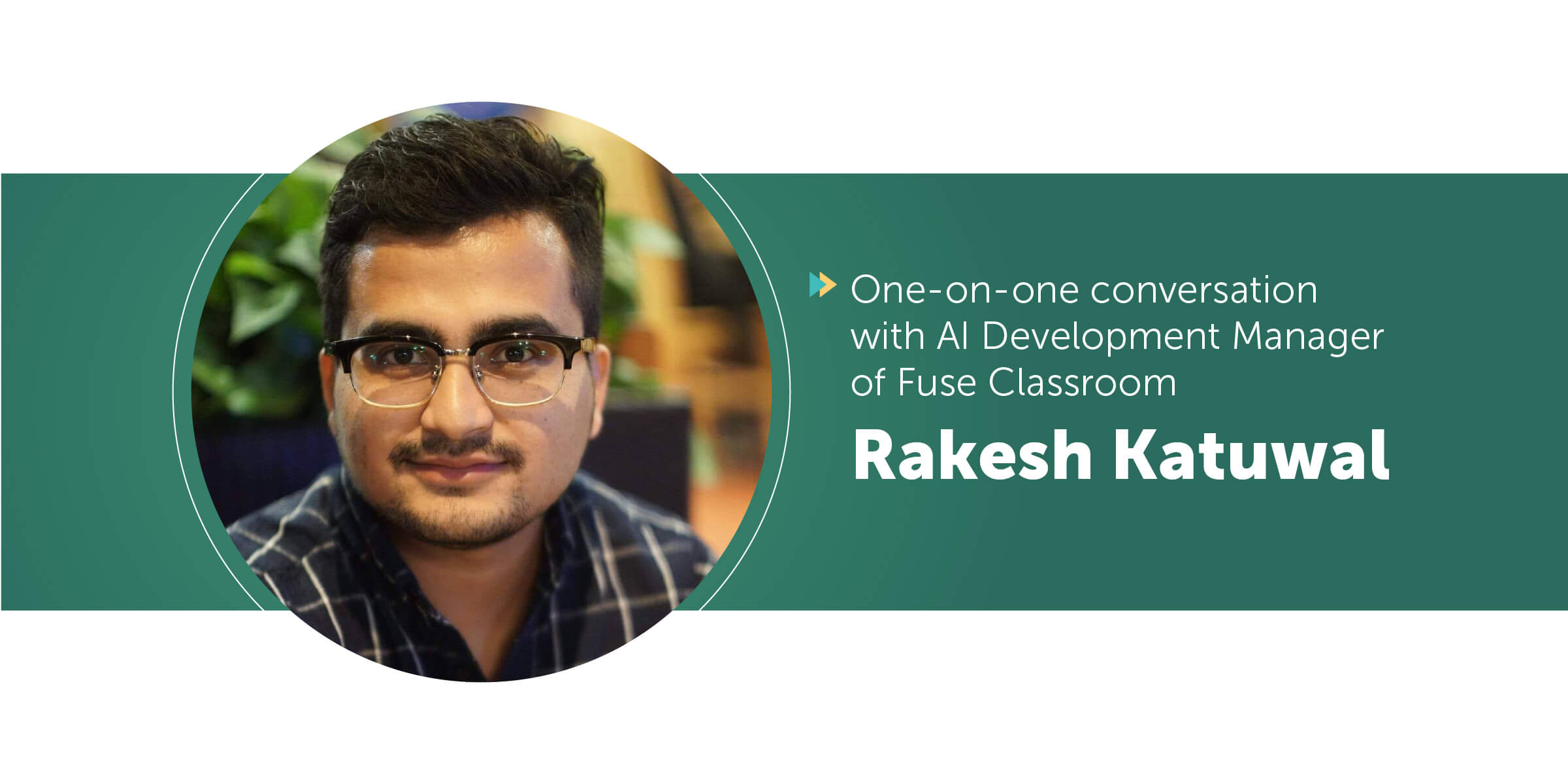 A banner image of Fuse Classroom's Manager of AI Development, Mr. Rakesh Katuwal.